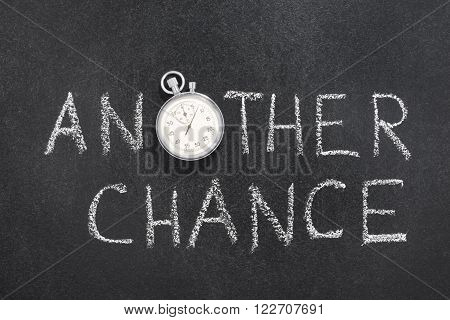 another chance phrase handwritten on chalkboard with vintage precise stopwatch used instead of O