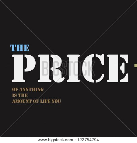 The price of anything is the amount of life you exchange for it. Typographical poster template. Vector lettering illustration.