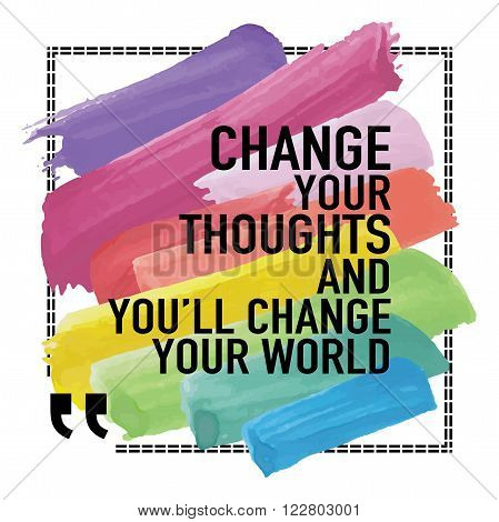 Inspirational quote / Change your thoughts and you will change your world