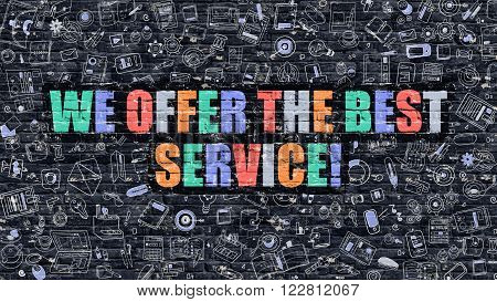 We Offer the Best Service - Multicolor Concept on Dark Brick Wall Background with Doodle Icons Around. Illustration with Elements of Doodle Style. We Offer the Best Service on Dark Wall.