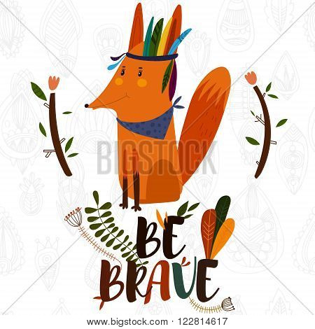 Be Brave- poster for children with cute indian fox in cartoon style and hand drawn lettering. - stock vector