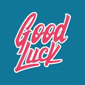 "Good luck. Unique hand written calligraphy. Hand lettering. ""Good luck"" on a blue background. Good luck stamp poster"