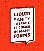 Liquid sanity therapy, it comes in many forms inscription in speech bubble on red background poster