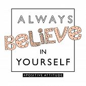 Always believe in yourself / Inspirational quote design poster