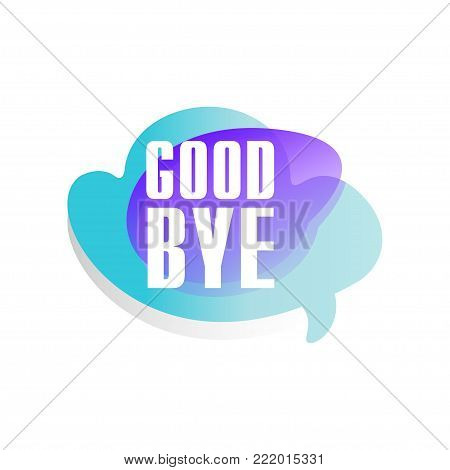 Colored speech bubble with short phrase Good bye . Dialog box in form of bluer and purple cloud. Design for mobile chat, messenger, web site or social network sticker. Isolated vector illustration.