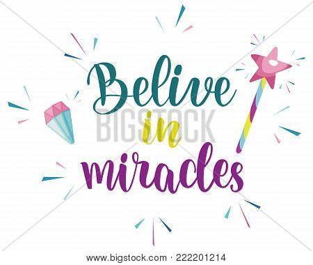 Believe in miracles slogan design. Vector hand drawn illustration.