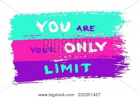 Motivational quote poster on colorful background. Painted image with dry brush strokes texture. Vector illustration