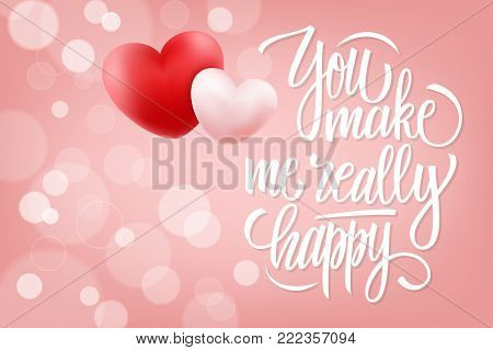You make me really happy romantic background with calligraphic lettering text design and realistic hearts. Vector illustration.