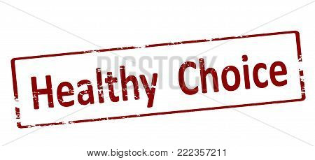 Rubber stamp with text healthy choice inside, vector illustration