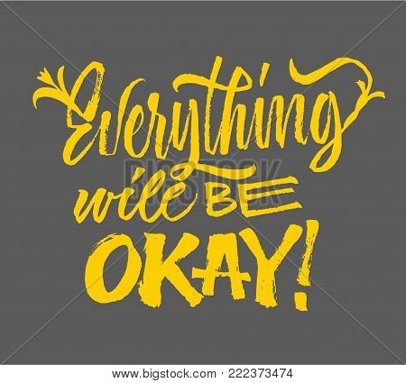 Everything will be okey - lettering. Brush pen inspiration quote. Hand drawn calligraphy. Modern hand writing. Yellow on grey. Motivation poster.