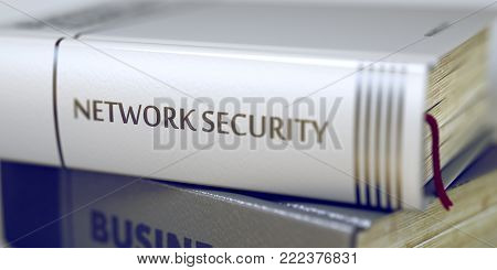 Stack of Books Closeup and one with Title - Network Security. Close-up of a Book with the Title on Spine Network Security. Network Security - Book Title. Toned Image. Selective focus. 3D.