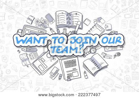 Blue Inscription - Want To Join Our Team. Business Concept with Cartoon Icons. Want To Join Our Team - Hand Drawn Illustration for Web Banners and Printed Materials.