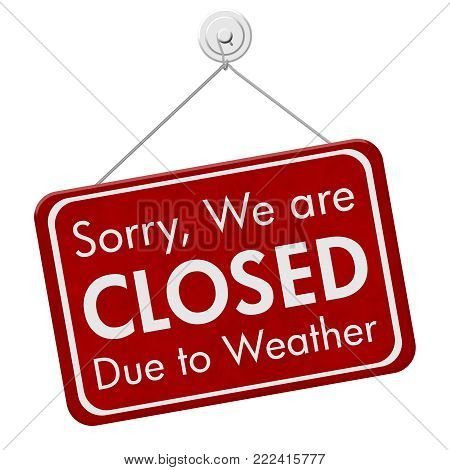 Closed due to weather sign, A red hanging sign with text Sorry we are closed due to weather isolated over white 3D Illustration