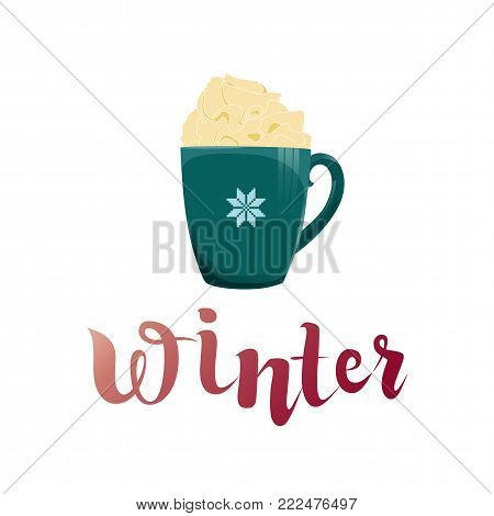 Winter Holiday illustration with cup of coffee latte and winter handmade lettering. Nice picture for Christmas, New Year, Noel greeting card, invitation, post card, print. EPS10 vector.