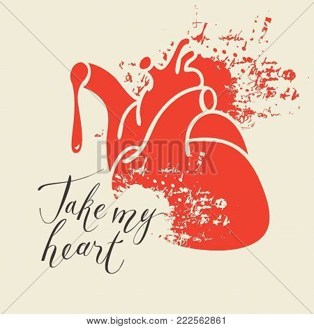 Vector greeting card for Valentines day or an invitation with human heart and the blood spatter with handwritten calligraphic inscription positive quote Take my heart
