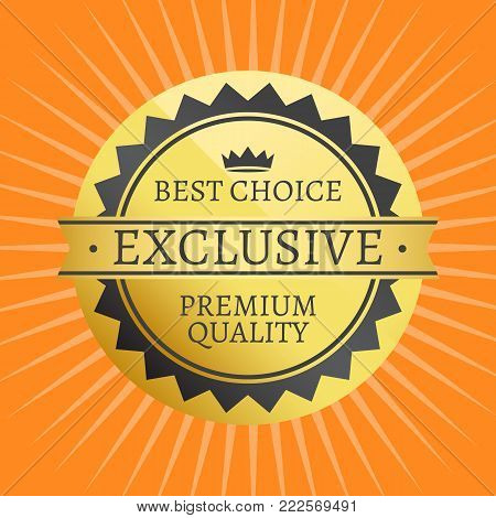 Exclusive quality best choice premium golden label 100 guarantee sticker award, vector certificate label with crown isolated on orange with rays