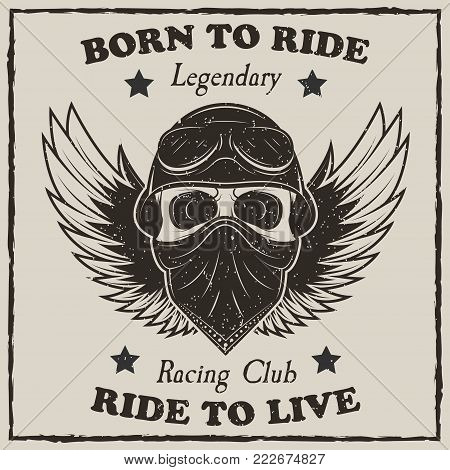 Vintage motorcycle t-shirt vector grunge illustration. Born to ride, Ride to live, Legendary Racing Club motorcycle typography. Monochrome biker skull with spread wings, helmet, bandana and goggles.