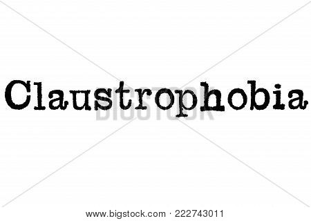The word Claustrophobia from a typewriter on a white background
