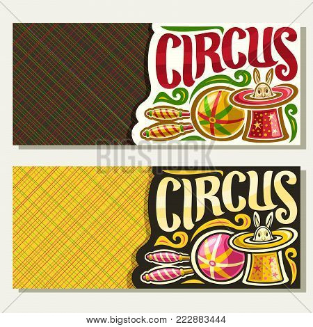 Vector banners for Circus with copy space, original brush font for title circus, 2 tickets for cirque performance with juggling clubs and ball, circus rabbit in magic top hat on abstract background.