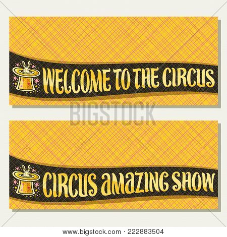 Vector banners for Circus, original brush font for title circus amazing show and welcome to the circus, 2 tickets for cirque performance with rabbit in magic top hat on yellow abstract background.