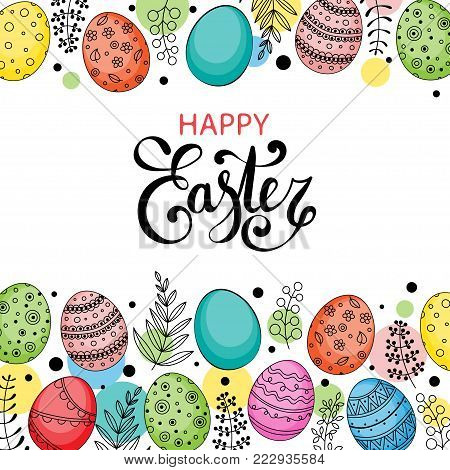 Vector Easter festive background with frame of colorful eggs, confetti, flowers, leaves, berries and branches. Happy Easter lettering. Doodle easter eggs with stripes, dots, leaves. Spring background
