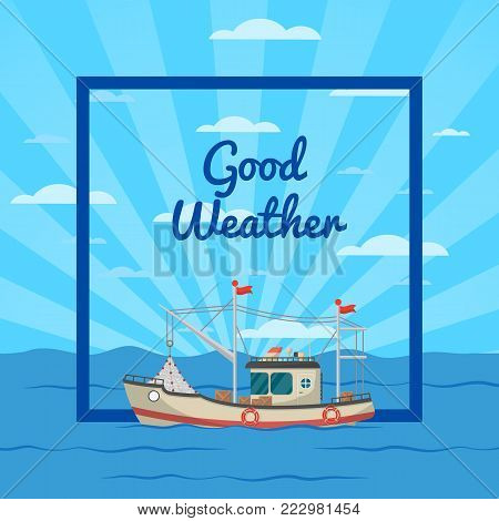 Good weather poster with small boat on seascape. Fishing company concept, trawler for traditional seafood production vector illustration. Marine flotilla of ships, industrial nautical transportation.