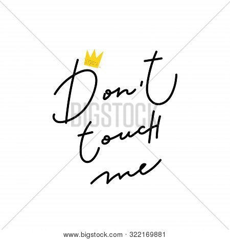 Do Not Touch Me Girl Power Crown Quote Feminist Lettering. Calligraphy Inspiration Graphic Design Ty