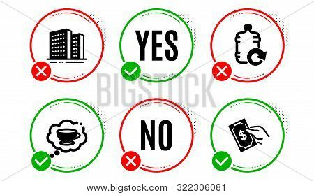 Refill Water, Coffee Cup And Buildings Icons Simple Set. Yes No Check Box. Pay Money Sign. Cooler Bo