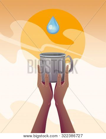Water Scarcity. Hands With An Empty Mug, Thirsty For Water In A Drought. Global Ecology Concept, Fla