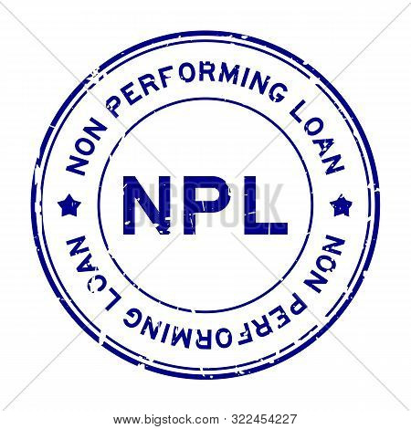 Grunge Blue Npl Word (abbreviation Of Non Performing Loan) Round Rubber Seal Stamp On White Backgrou