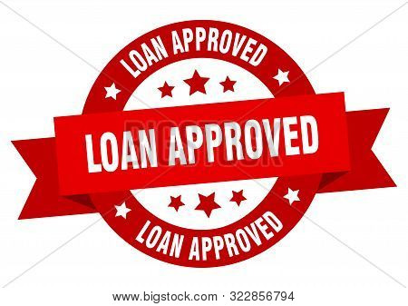 Loan Approved Ribbon. Loan Approved Round Red Sign. Loan Approved