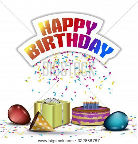 Balloons, Cake, Gisft Box, Birthday Hat And Confetti With Happy Birthday Text - Vector