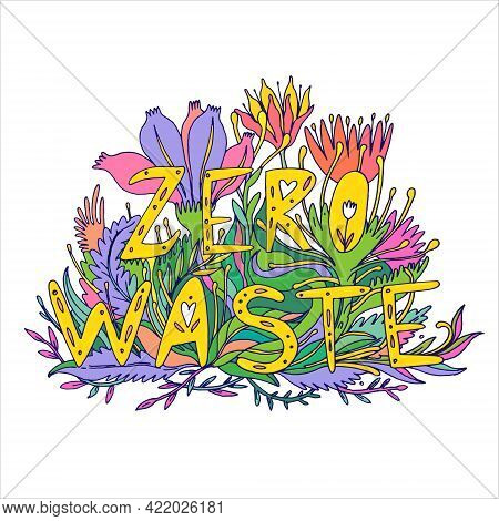 Zero Waste Word Text. Eco Friendly Hand Draw Lettering Phrase With Leaves And Flowers. For Card, Pos