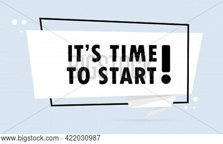 It Is Time To Start. Origami Style Speech Bubble Banner. Sticker Design Template With It Is Time To