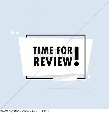 Time For Review. Origami Style Speech Bubble Banner. Sticker Design Template With Time For Review Te