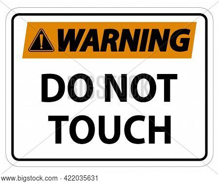 Warning Sign Do Not Touch And Please Do Not Touch