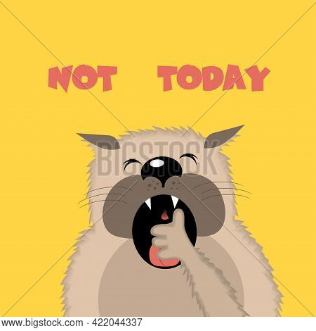 Сute Yawning Cat With An Inscription - Not Today. Vector Illustration.