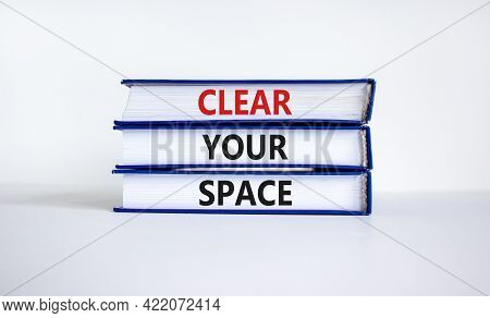 Clear Your Space Symbol. Books With Words 'clear Your Space'. Beautiful White Background. Business,