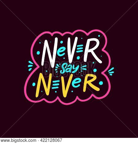 Never Say Never. Hand Drawn Colorful Lettering Phrase. Pink Frame. Vector Illustration.