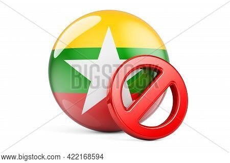 Forbidden Symbol With Myanmar Flag. Prohibition In Myanmar Concept, 3d Rendering Isolated On White B
