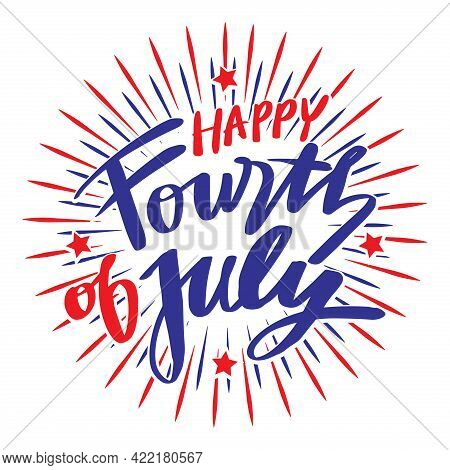 Fourth Of July Hand Lettering Inscription With Sunburst. United States National Holiday Vector Illus