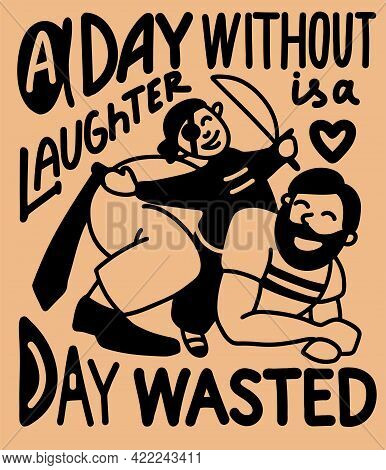 Illustration With Motivational Text In English. A Day Without Laughter Is A Day Wasted. Dad Is Havin