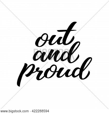 Out And Proud Hand Drawn Lettering Quote. Homosexuality Slogan Isolated On White. Lgbt Rights Concep