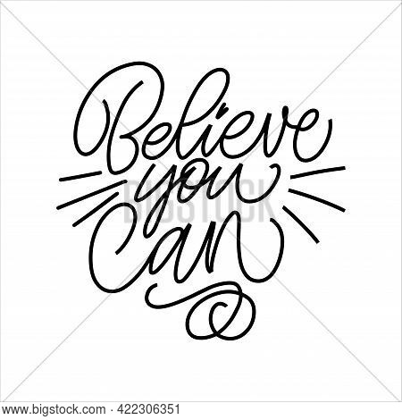 Inscription Believe You Can On A White Background. Text For Postcard, Invitation, T-shirt Print Desi