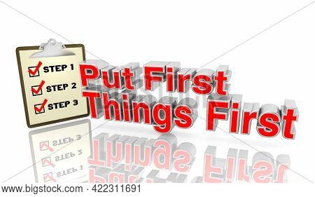 Put First Things 1st Checklist Top Priorities Organize Steps Goals 3d Illustration