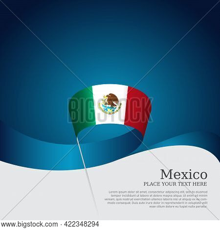 Mexico Flag On A Blue White Background. Vector Banner Design, Mexico National Poster. Cover For Busi