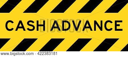 Yellow And Black Color With Line Striped Label Banner With Word Cash Advance