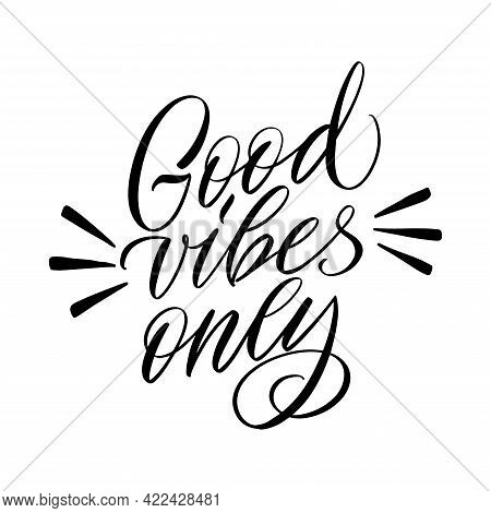 Inscription Good Vibes Only On A White Background. Great Lettering For Greeting Cards, Stickers, Ban
