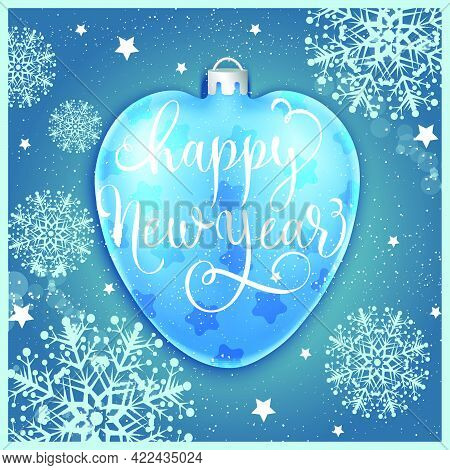 Happy New Year Lettering On Blue Bauble Over Background With Snowflakes. Celebration, Winter, Congra