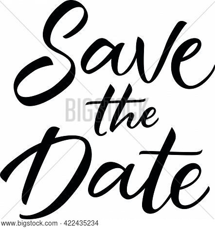 Save The Date Lettering. For Wedding Invitation Card. Black Inscription. Handwritten Text, Calligrap